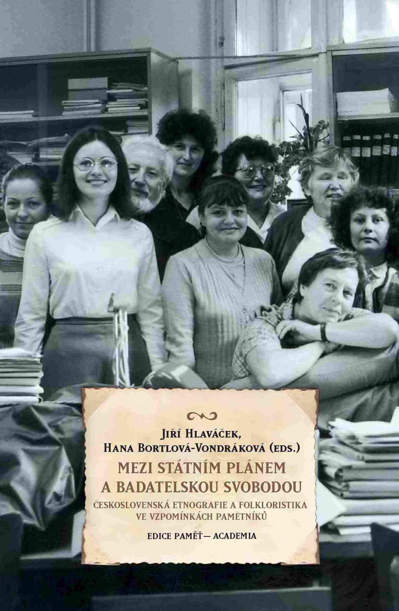Jiří HLAVÁČEK, Hana VONDRÁKOVÁ-BORTLOVÁ (eds.): Mezi státním plánem a badatelskou svobodou. Československá etnografie a folkloristika ve vzpomínkách pamětníků