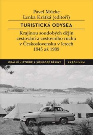 Lenka KRÁTKÁ, Pavel MÜCKE (eds.): Turistická odysea. Krajinou soudobých dějin cestování a cestovního ruchu v Československu v letech 1945 až 1989