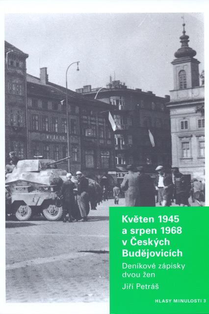 Jiří PETRÁŠ, Květen 1945 a srpen 1968 v Českých Budějovicích. Deníkové zápisky dvou žen