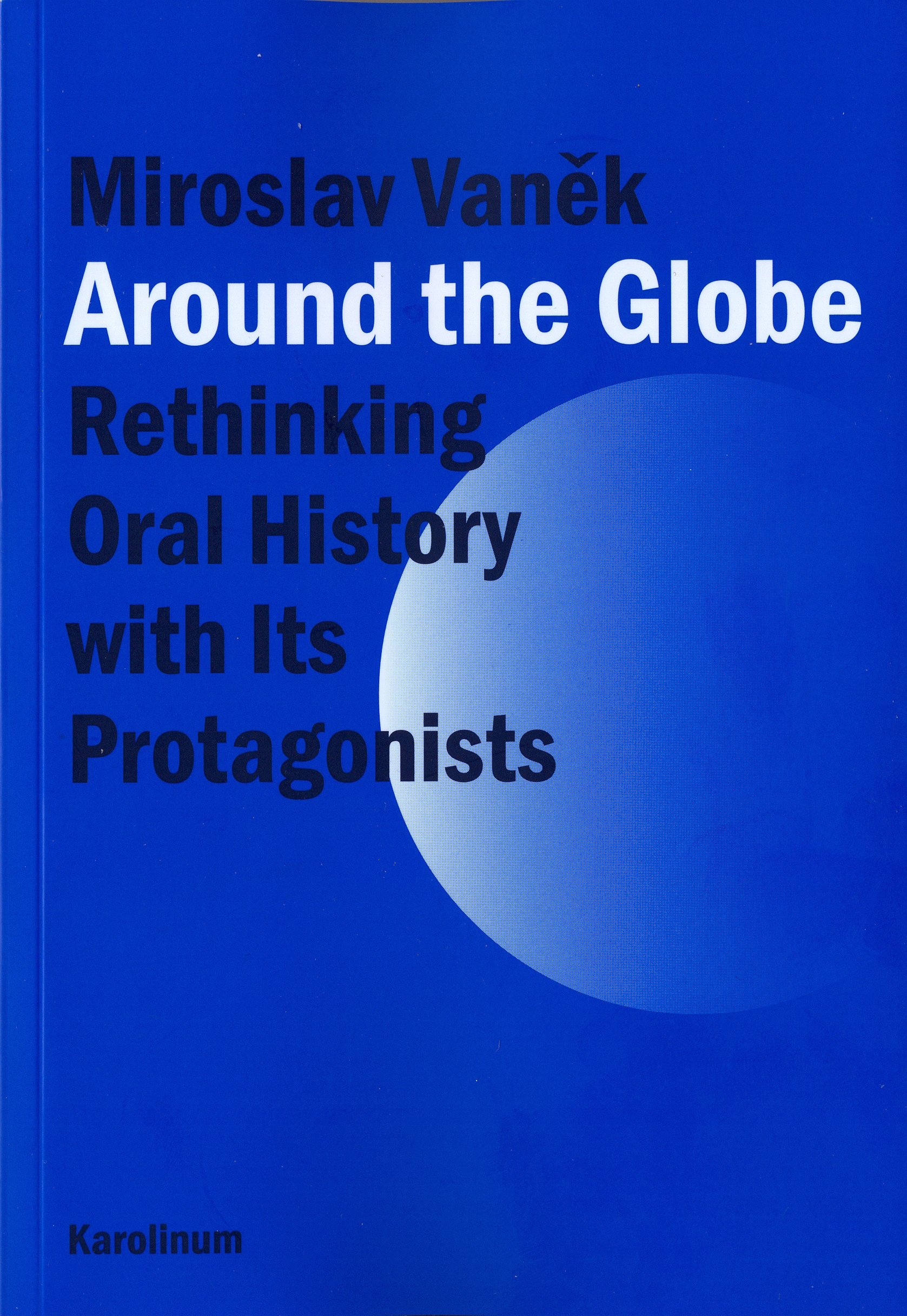Miroslav VANĚK, Around the Globe. Rethinking Oral History with Its Protagonists