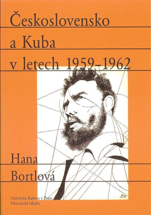 Hana BORTLOVÁ, Československo a Kuba v letech 1959 - 1962
