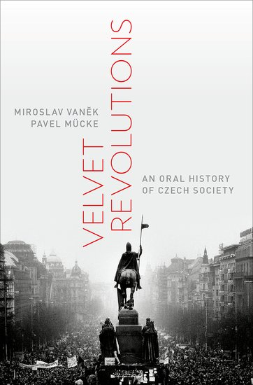 Miroslav VANĚK - Pavel MÜCKE, Velvet Revolutions An Oral History of Czech Society