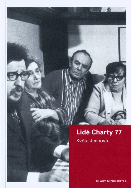 JECHOVÁ Květa: Lidé Charty 77. Zpráva o biografickém výzkumu
