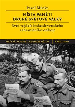 Pavel MÜCKE, Místa paměti druhé světové války. Vzpomínkové práce vojáků druhého čs. zahraničního odboje