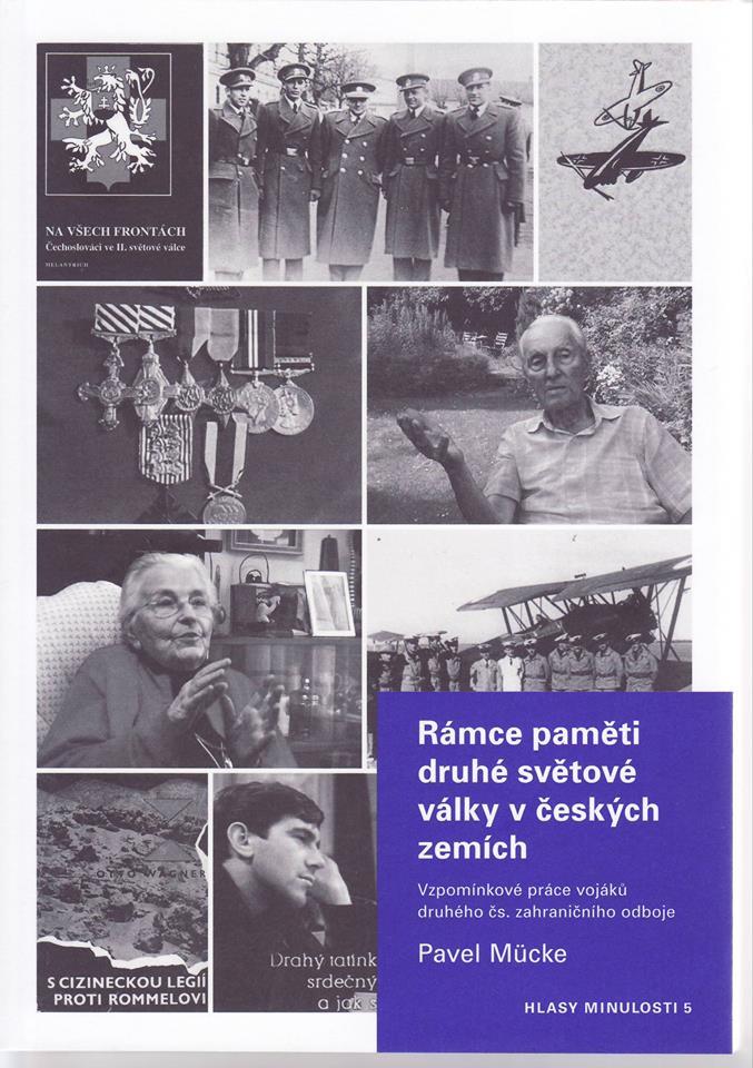 Pavel MÜCKE, Rámce paměti druhé světové války v českých zemích. Vzpomínkové práce vojáků druhého čs. zahraničního odboje