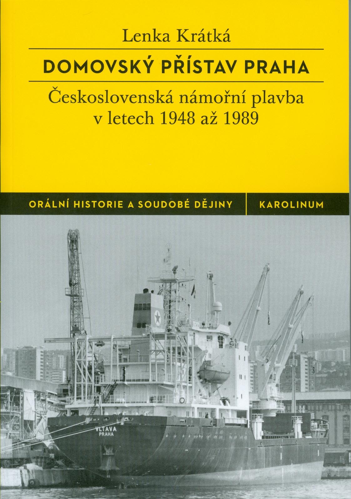 Lenka KRÁTKÁ, Domovský přístav Praha. Československá námořní plavba v letech 1948-1989