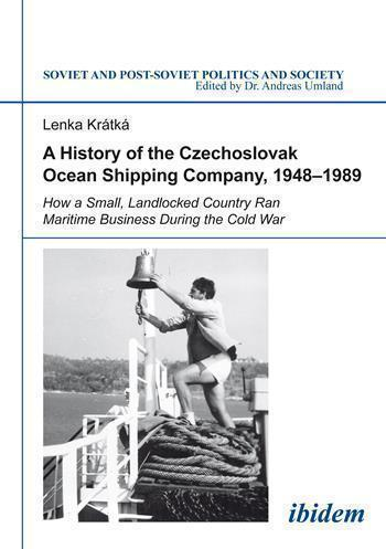 Lenka KRÁTKÁ, A History of the Czechoslovak Ocean Shipping Company, 1948–1989. How a Small, Landlocked Country Ran Maritime Business During the Cold War