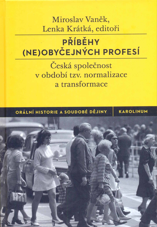 Miroslav VANĚK - Lenka KRÁTKÁ (eds.), Příběhy (ne)obyčejných profesí. Česká společnost v období tzv. normalizace a transformace