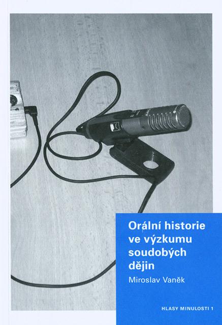 VANĚK Miroslav: Orální historie ve výzkumu soudobých dějin