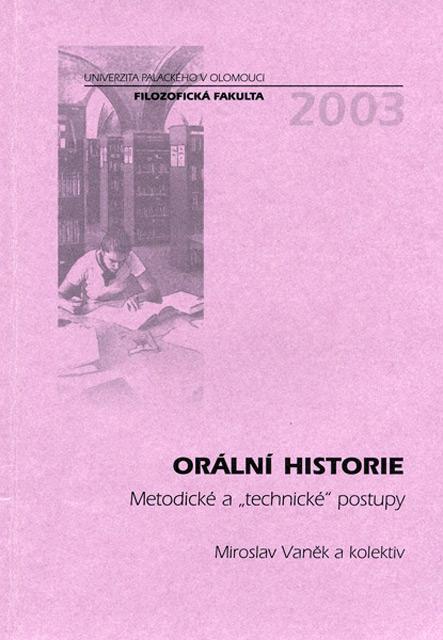 """VAŇEK Miroslav a kol.: Orální historie. Metodické a """"technické"""" postupy (skriptum)"""