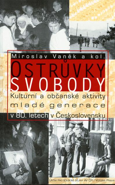 VANĚK Miroslav (ed.): Ostrůvky svobody: Kulturní a občanské aktivity mladé generace v 80. letech v Československu