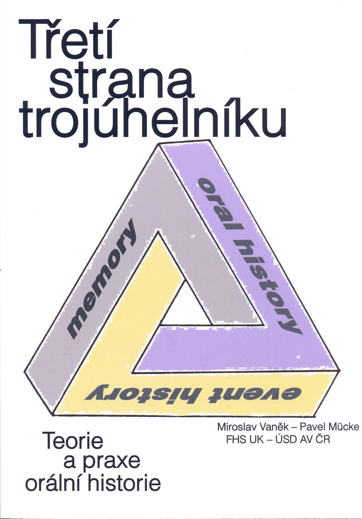 Miroslav VANĚK - Pavel MÜCKE, Třetí strana trojúhelníků. Teorie a praxe orální historie